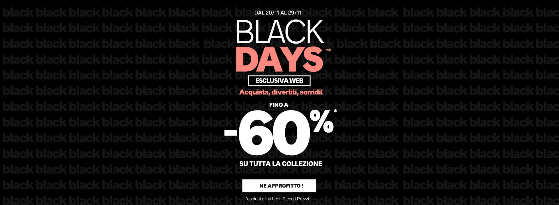 BLACK FRIDAY -30%* su tutta la collezione fino a domenica 26/11 Codice: BLACKFRIDAY
