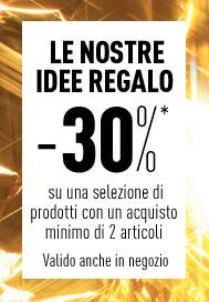 LE NOSTRE IDEE REGALO -30%* su una selezione di prodotti con un acquisto minimo di 2 articoli